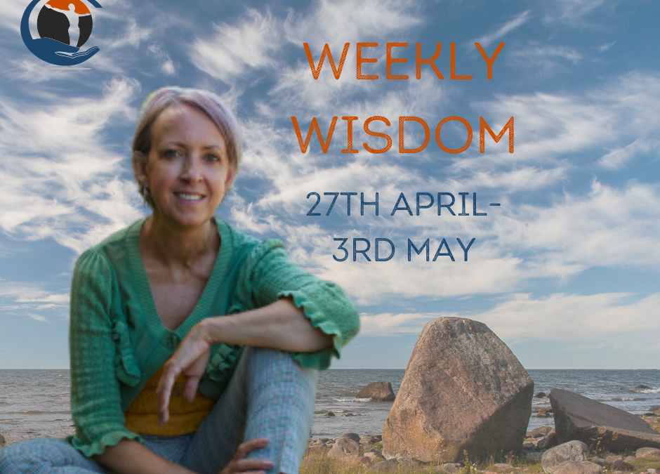 Weekly Wisdom ~ Healing Intuitive Energy Reading 27th April
